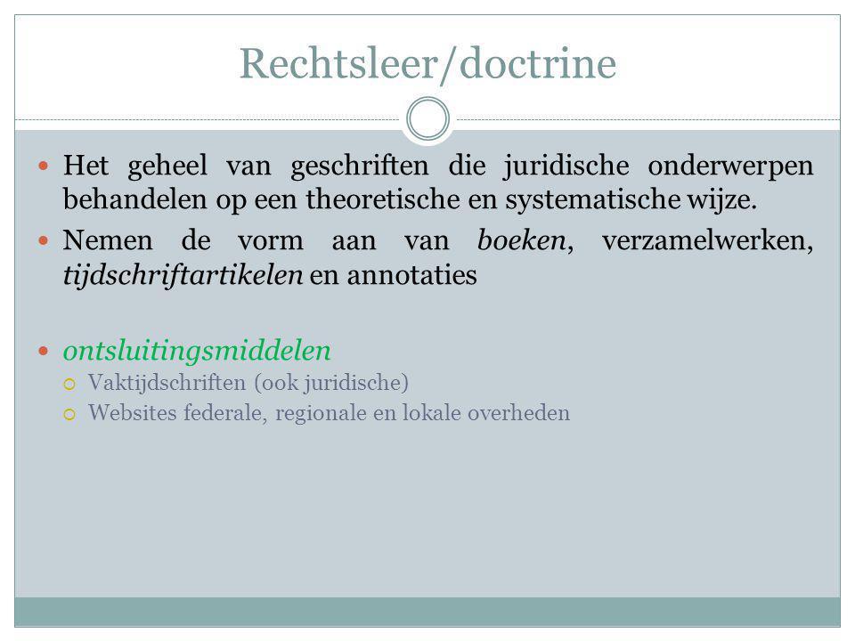 Rechtsleer/doctrine Het geheel van geschriften die juridische onderwerpen behandelen op een theoretische en systematische wijze.