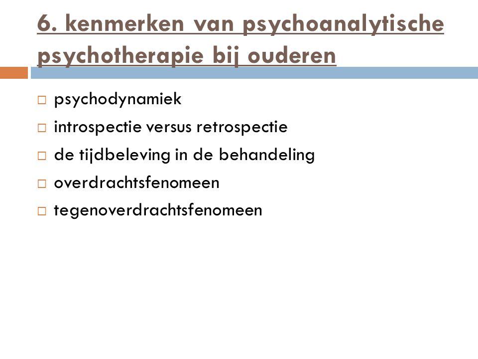 6. kenmerken van psychoanalytische psychotherapie bij ouderen
