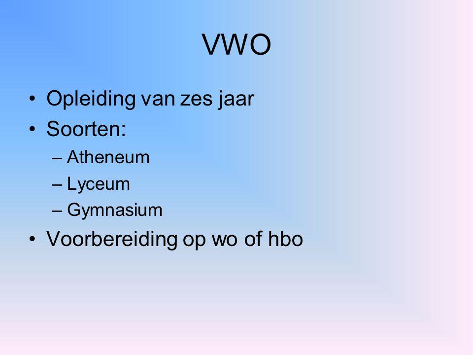 VWO Opleiding van zes jaar Soorten: Voorbereiding op wo of hbo