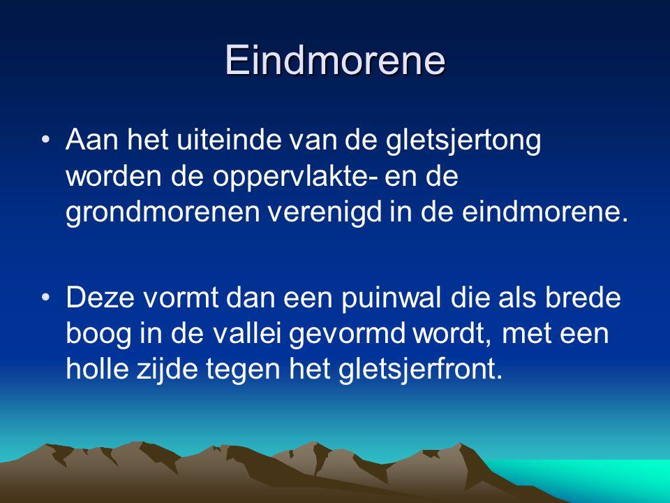 Eindmorene Aan het uiteinde van de gletsjertong worden de oppervlakte- en de grondmorenen verenigd in de eindmorene.