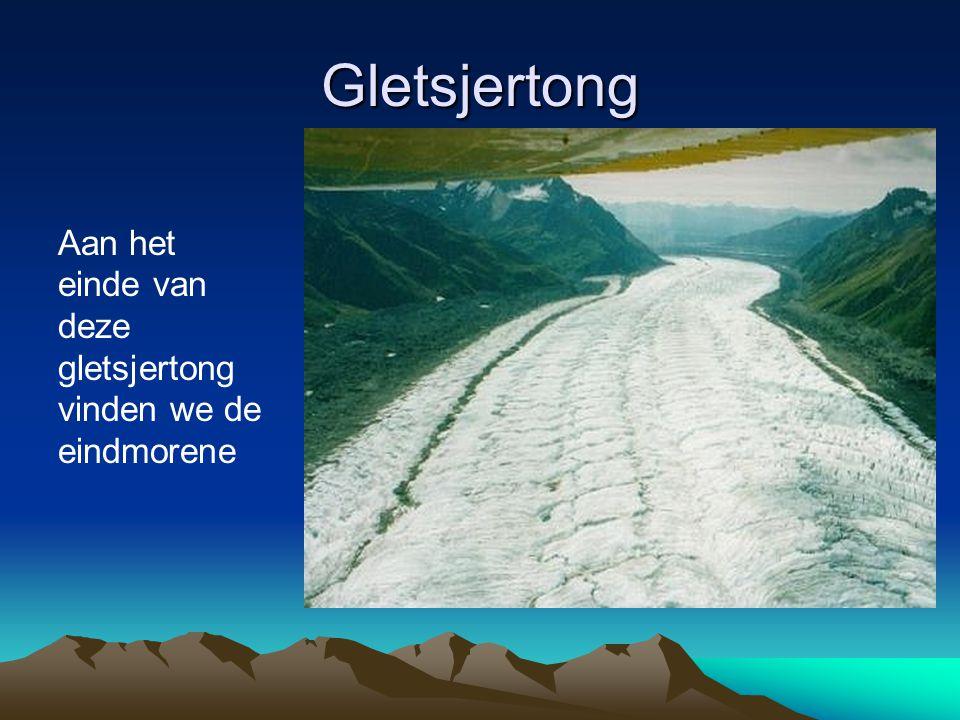 Gletsjertong Aan het einde van deze gletsjertong vinden we de eindmorene