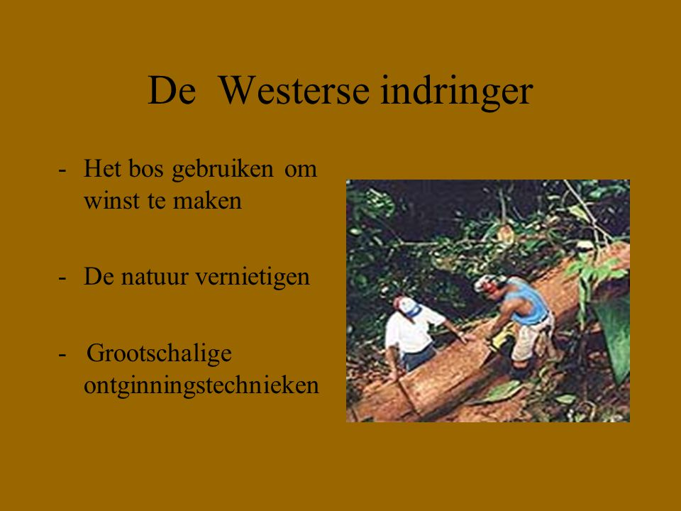 De Westerse indringer Het bos gebruiken om winst te maken
