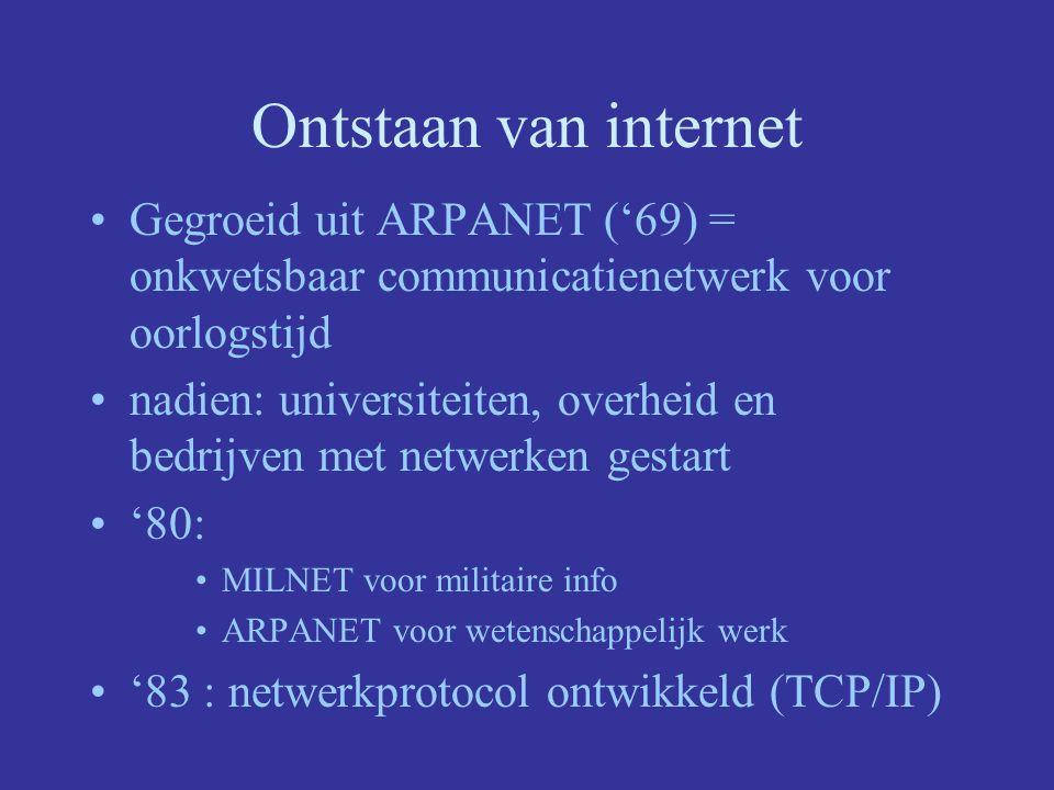 Ontstaan van internet Gegroeid uit ARPANET ('69) = onkwetsbaar communicatienetwerk voor oorlogstijd.