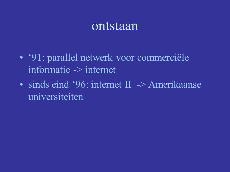 ontstaan '91: parallel netwerk voor commerciële informatie -> internet.