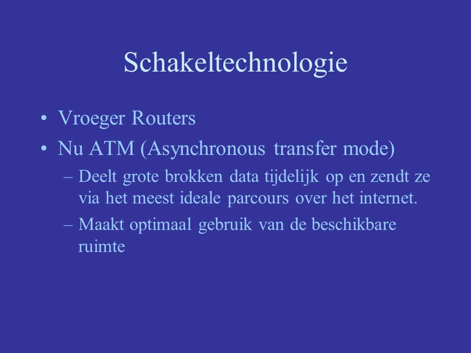 Schakeltechnologie Vroeger Routers Nu ATM (Asynchronous transfer mode)