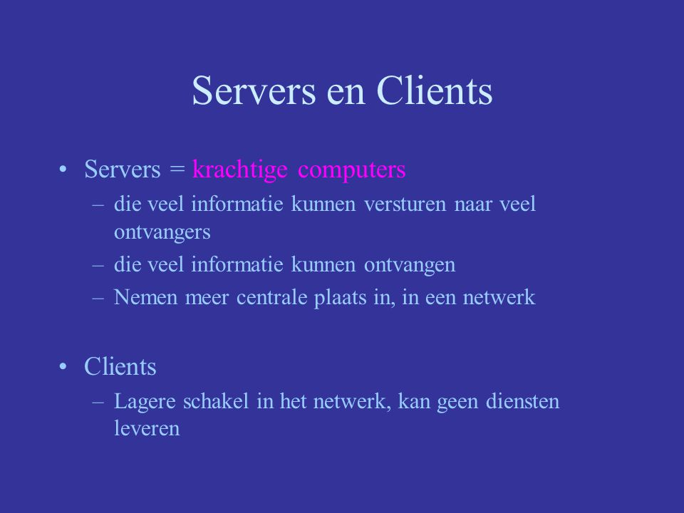 Servers en Clients Servers = krachtige computers Clients
