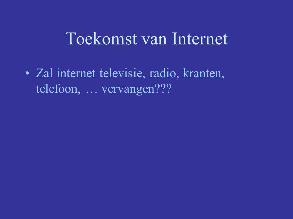 Toekomst van Internet Zal internet televisie, radio, kranten, telefoon, … vervangen