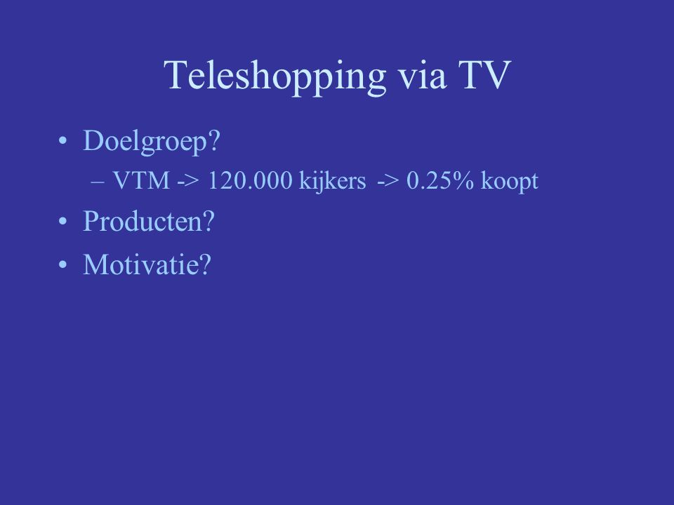 Teleshopping via TV Doelgroep Producten Motivatie