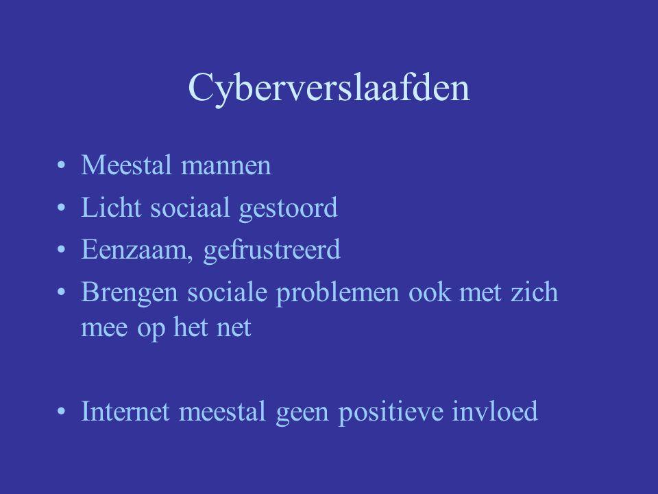 Cyberverslaafden Meestal mannen Licht sociaal gestoord