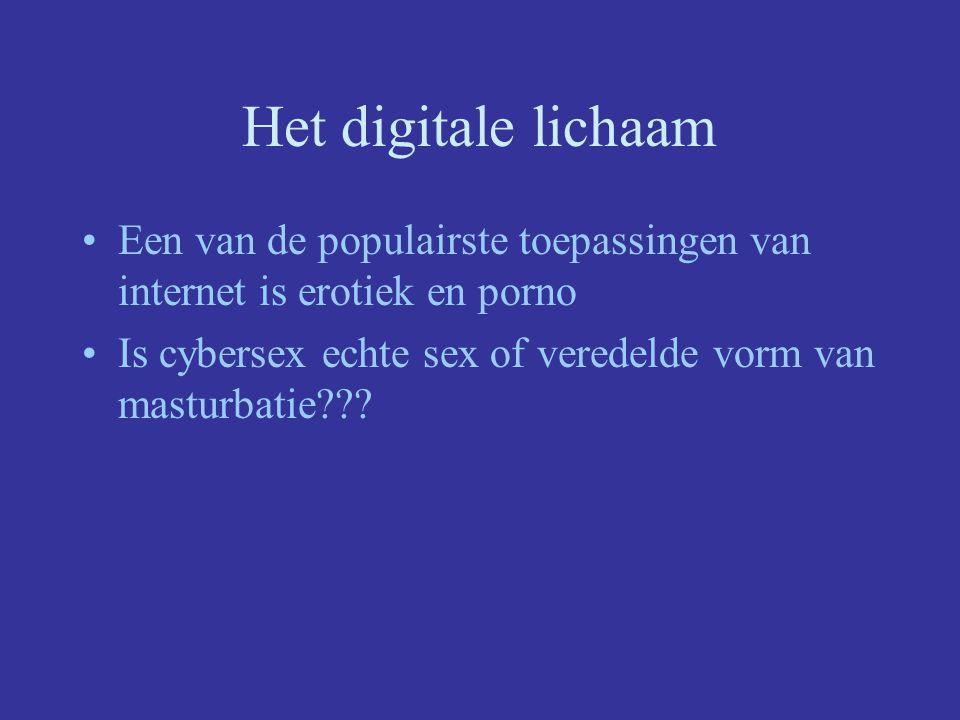 Het digitale lichaam Een van de populairste toepassingen van internet is erotiek en porno.