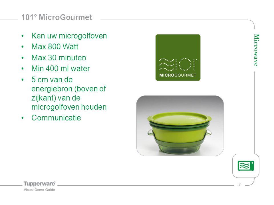 101° MicroGourmet Ken uw microgolfoven. Max 800 Watt. Max 30 minuten. Min 400 ml water.