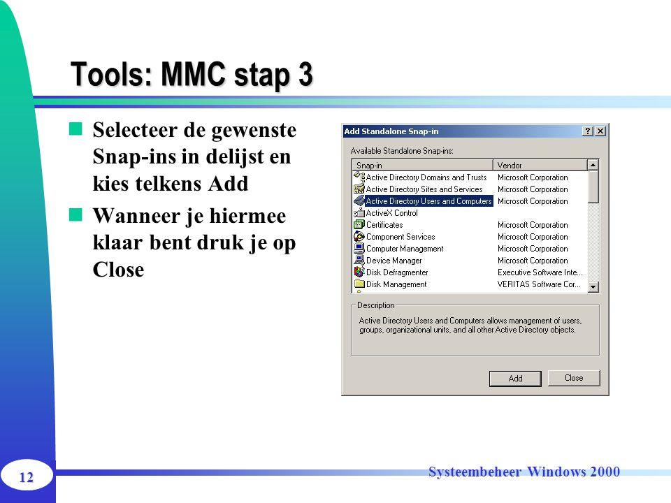 Tools: MMC stap 3 Selecteer de gewenste Snap-ins in delijst en kies telkens Add. Wanneer je hiermee klaar bent druk je op Close.