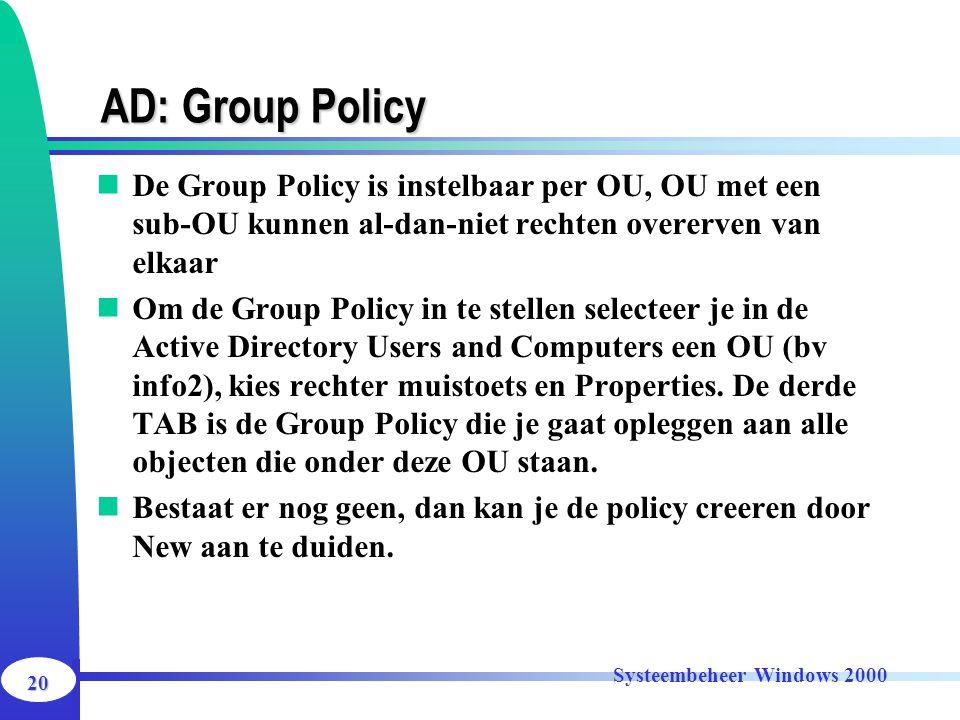 AD: Group Policy De Group Policy is instelbaar per OU, OU met een sub-OU kunnen al-dan-niet rechten overerven van elkaar.