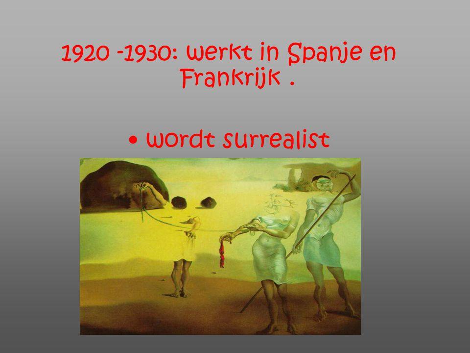1920 -1930: werkt in Spanje en Frankrijk .