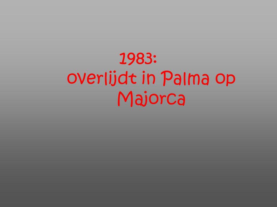 1983: overlijdt in Palma op Majorca