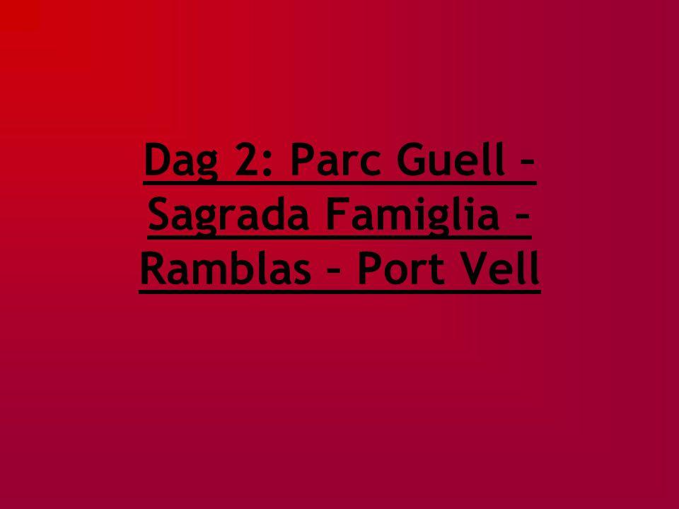 Dag 2: Parc Guell – Sagrada Famiglia – Ramblas – Port Vell