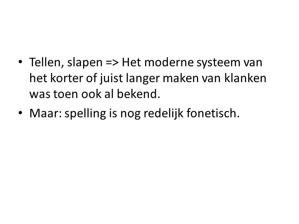 Tellen, slapen => Het moderne systeem van het korter of juist langer maken van klanken was toen ook al bekend.