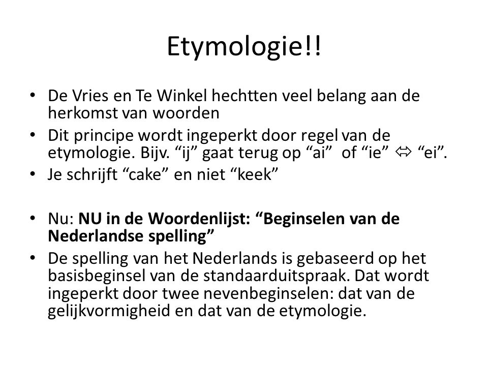 Etymologie!! De Vries en Te Winkel hechtten veel belang aan de herkomst van woorden.