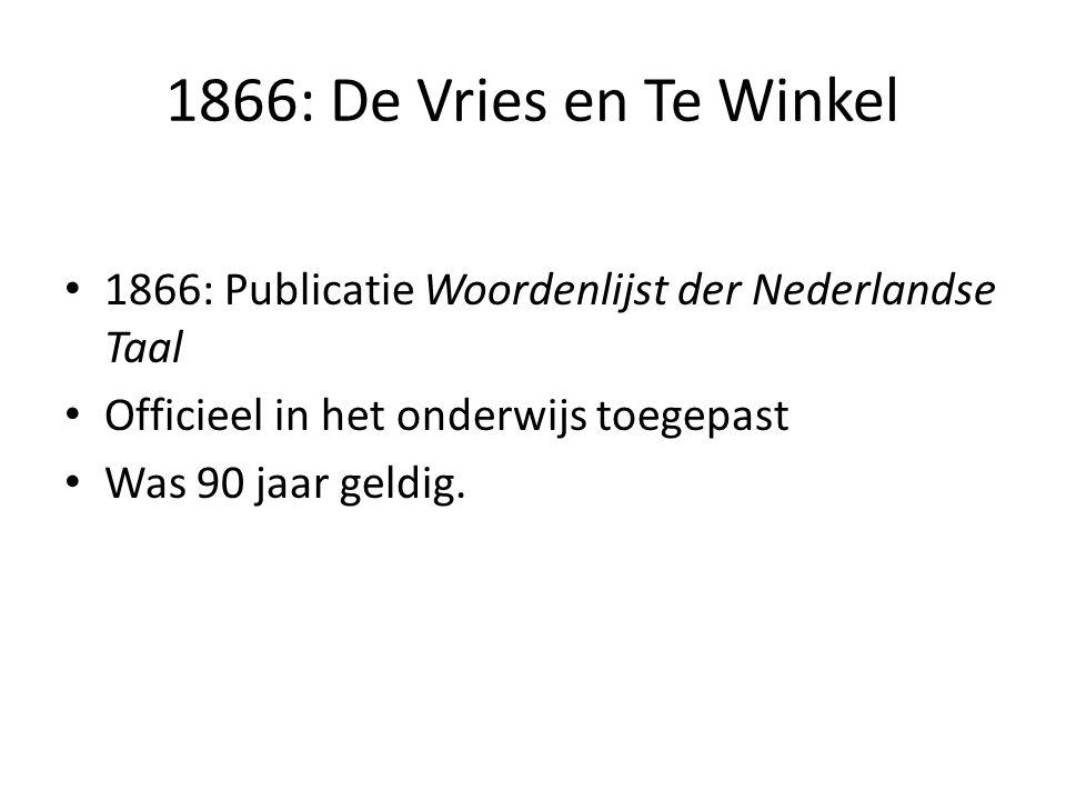 1866: De Vries en Te Winkel 1866: Publicatie Woordenlijst der Nederlandse Taal. Officieel in het onderwijs toegepast.