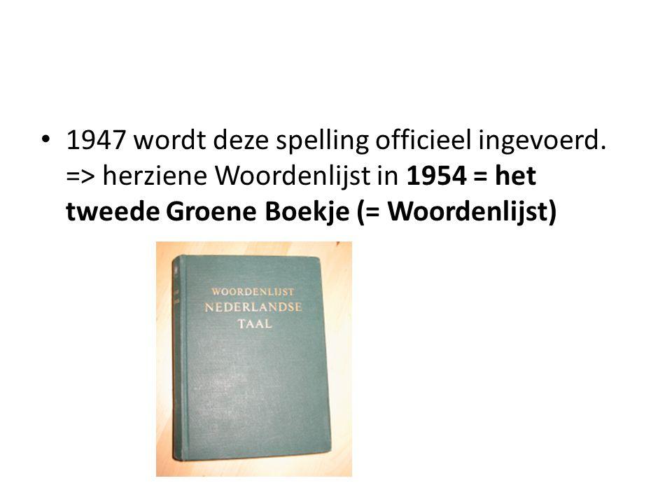 1947 wordt deze spelling officieel ingevoerd