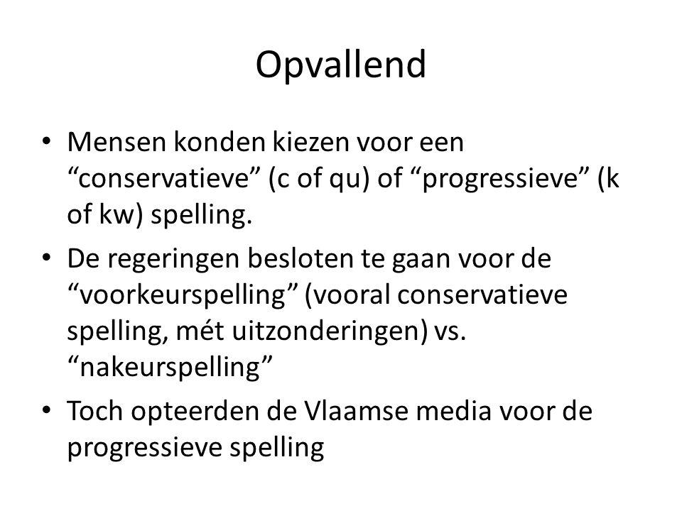 Opvallend Mensen konden kiezen voor een conservatieve (c of qu) of progressieve (k of kw) spelling.