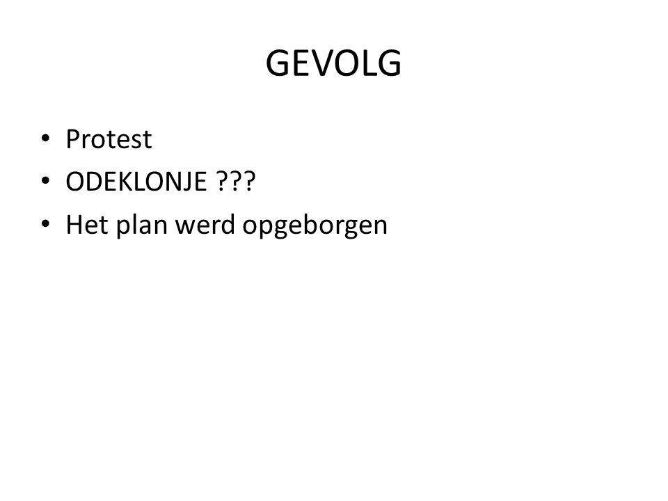 GEVOLG Protest ODEKLONJE Het plan werd opgeborgen