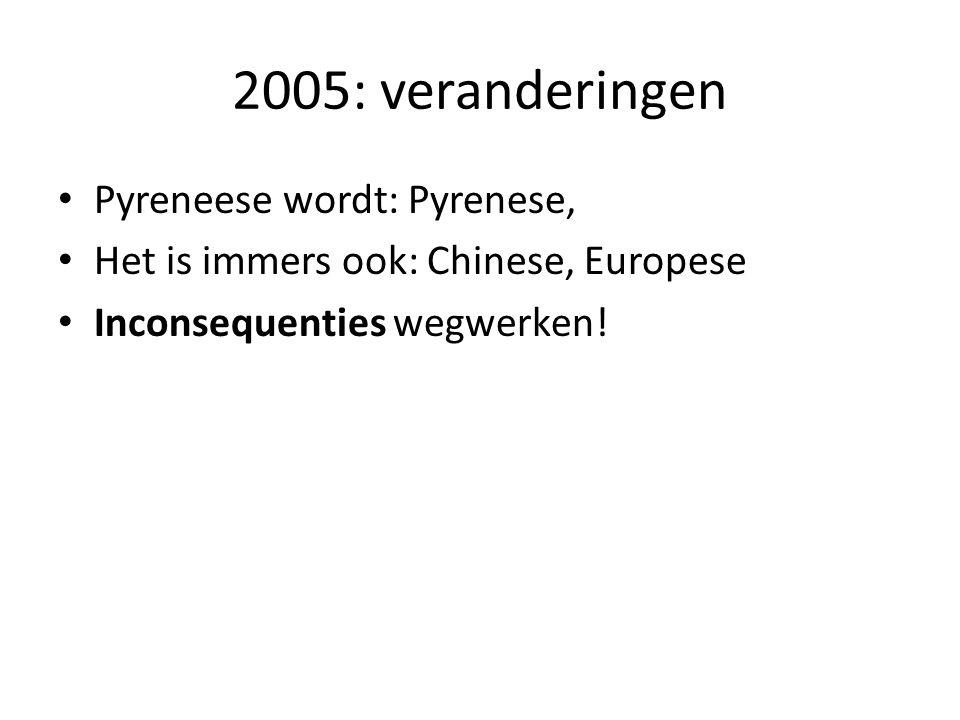 2005: veranderingen Pyreneese wordt: Pyrenese,