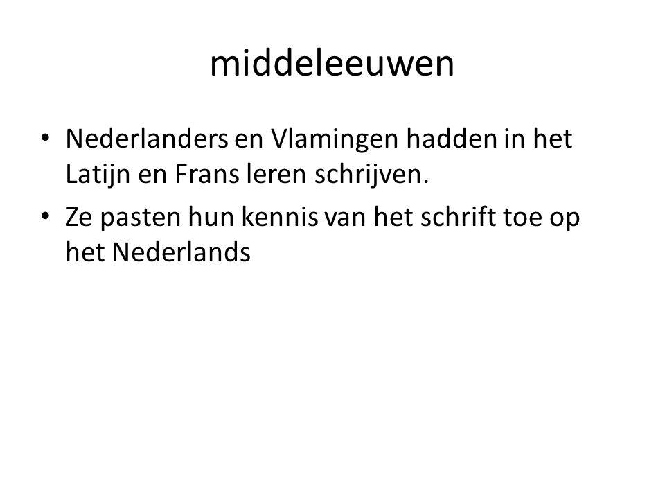 middeleeuwen Nederlanders en Vlamingen hadden in het Latijn en Frans leren schrijven.