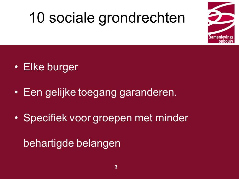 10 sociale grondrechten Elke burger Een gelijke toegang garanderen.