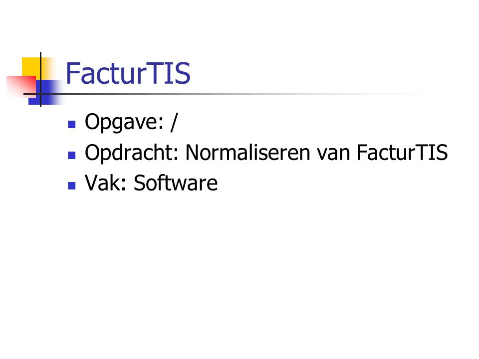 FacturTIS Opgave: / Opdracht: Normaliseren van FacturTIS Vak: Software