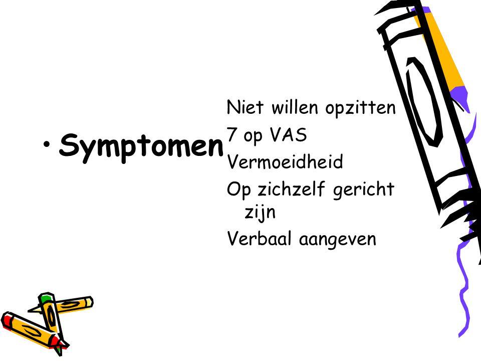 Symptomen Niet willen opzitten 7 op VAS Vermoeidheid