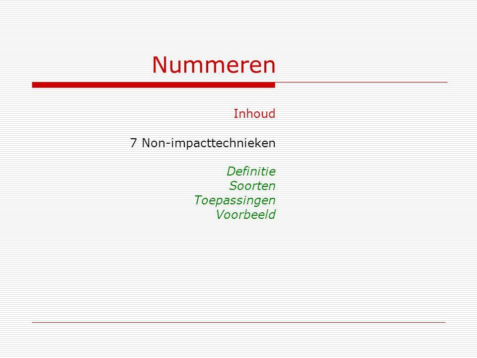 Nummeren Inhoud 7 Non-impacttechnieken Definitie Soorten Toepassingen