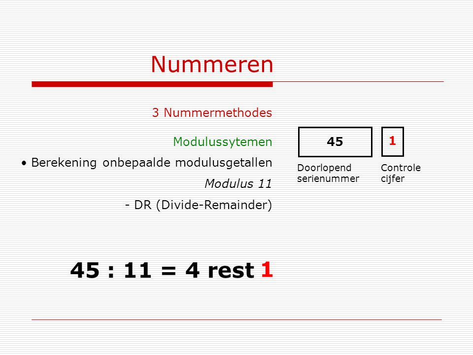 Nummeren 45 : 11 = 4 rest 1 3 Nummermethodes Modulussytemen