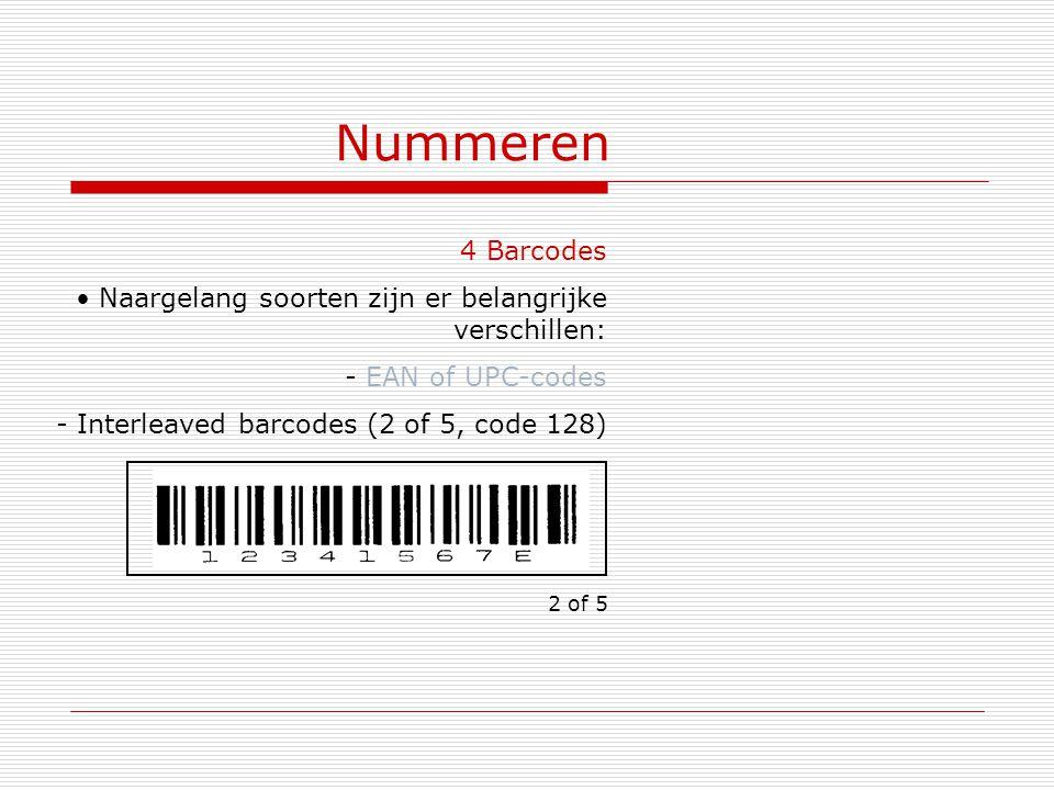 Nummeren 4 Barcodes. Naargelang soorten zijn er belangrijke verschillen: EAN of UPC-codes. Interleaved barcodes (2 of 5, code 128)