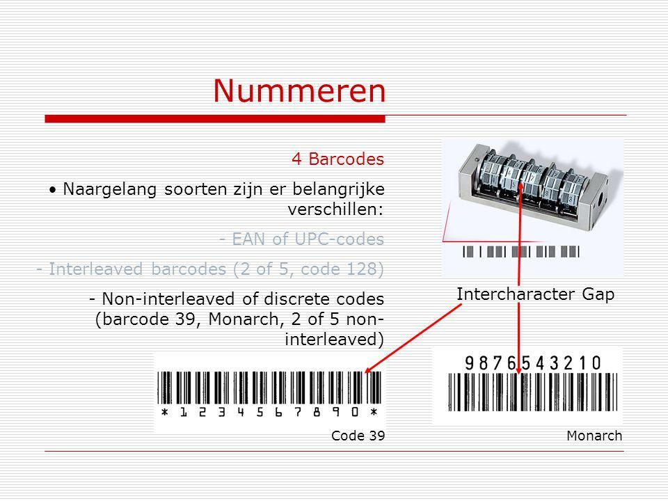 Nummeren 4 Barcodes. Naargelang soorten zijn er belangrijke verschillen: - EAN of UPC-codes. Interleaved barcodes (2 of 5, code 128)