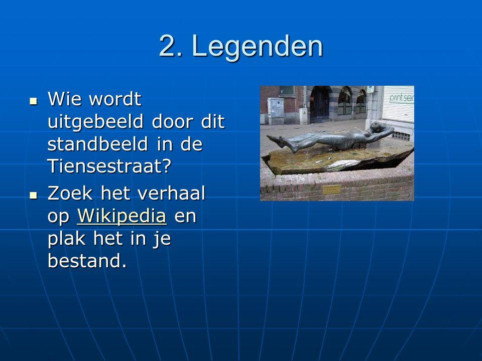 2. Legenden Wie wordt uitgebeeld door dit standbeeld in de Tiensestraat.