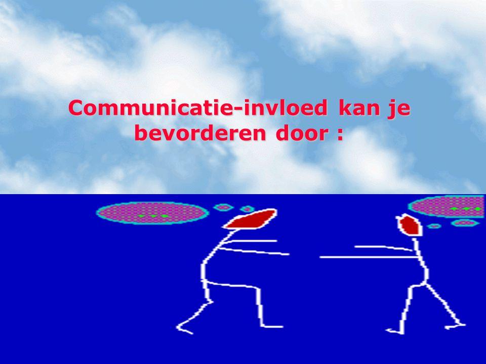 Communicatie-invloed kan je bevorderen door :