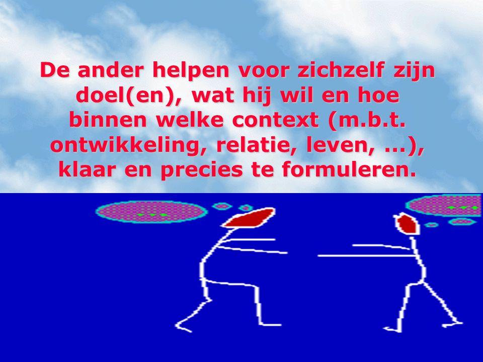 De ander helpen voor zichzelf zijn doel(en), wat hij wil en hoe binnen welke context (m.b.t.