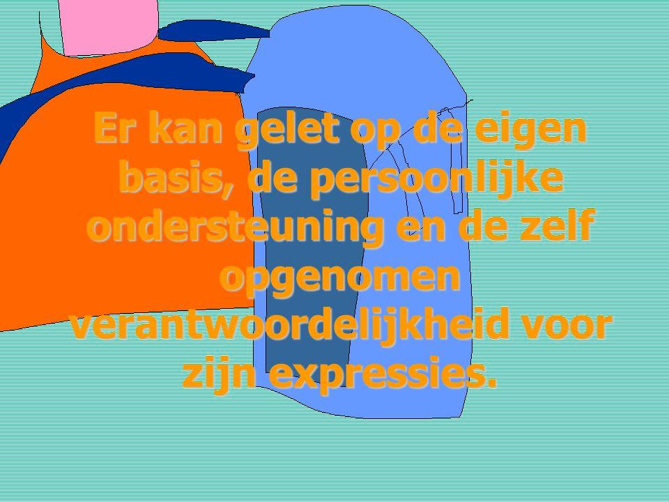 Er kan gelet op de eigen basis, de persoonlijke ondersteuning en de zelf opgenomen verantwoordelijkheid voor zijn expressies.