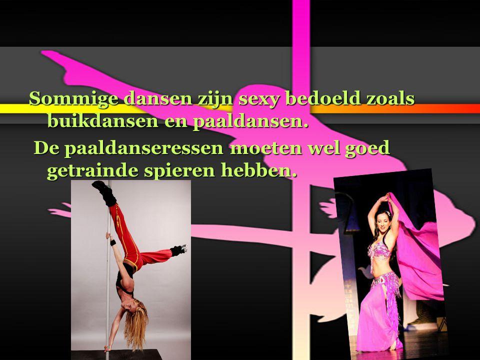 Sommige dansen zijn sexy bedoeld zoals buikdansen en paaldansen.