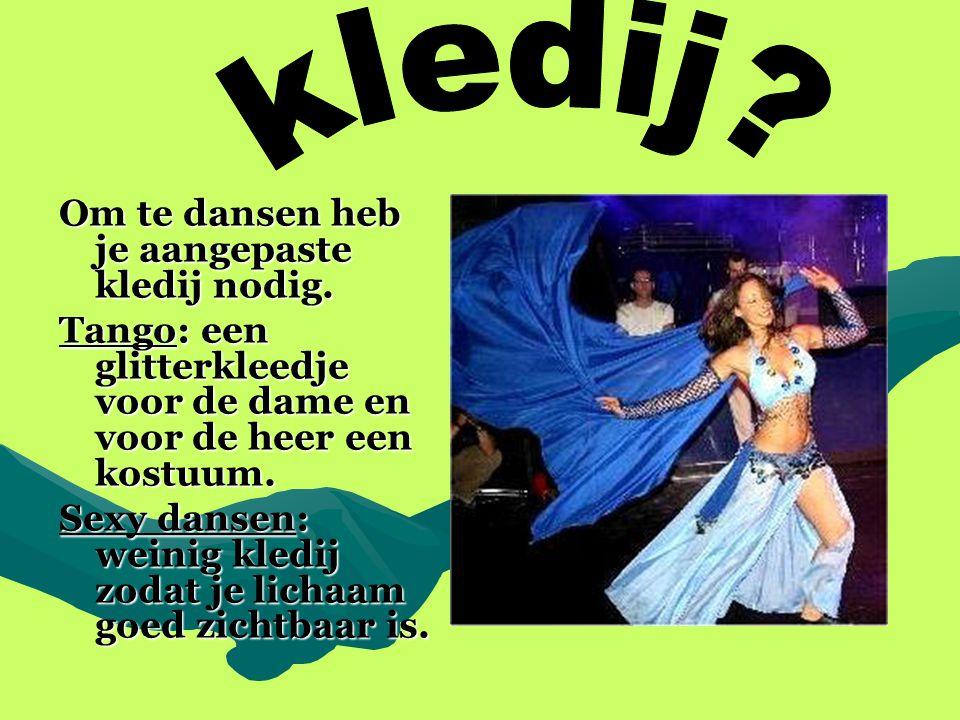 kledij Om te dansen heb je aangepaste kledij nodig.