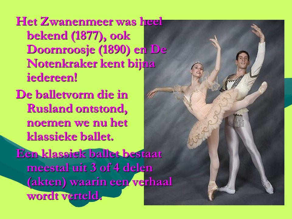 Het Zwanenmeer was heel bekend (1877), ook Doornroosje (1890) en De Notenkraker kent bijna iedereen!