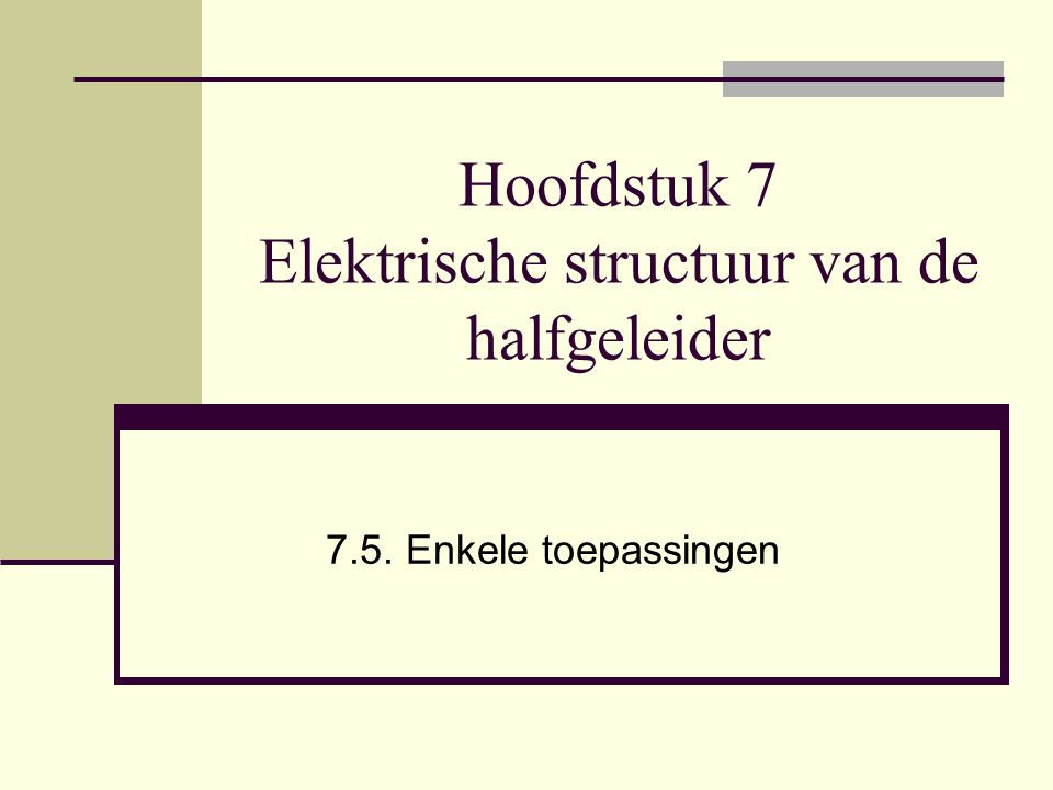 Hoofdstuk 7 Elektrische structuur van de halfgeleider