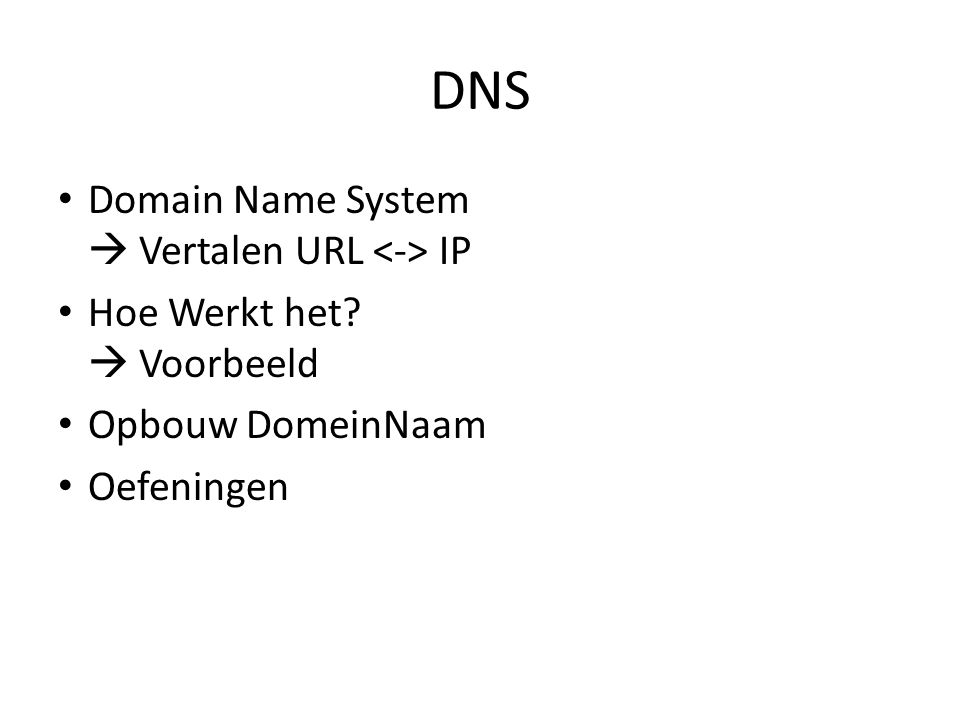 DNS Domain Name System  Vertalen URL <-> IP