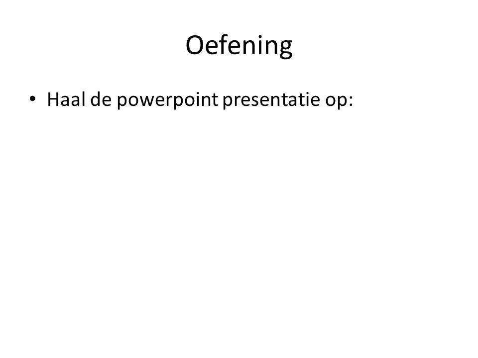 Oefening Haal de powerpoint presentatie op: