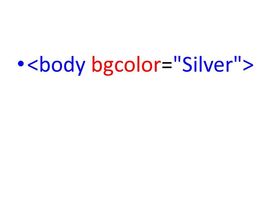 <body bgcolor= Silver >