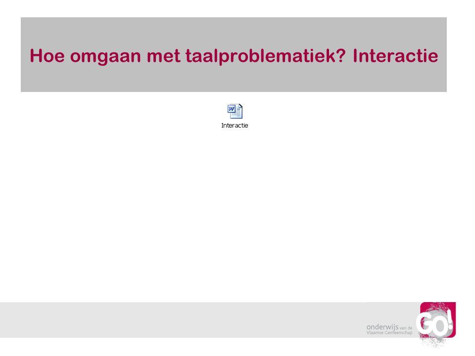 Hoe omgaan met taalproblematiek Interactie
