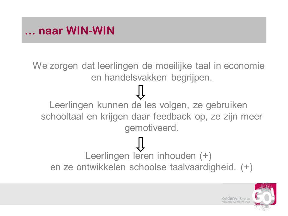 … naar WIN-WIN We zorgen dat leerlingen de moeilijke taal in economie en handelsvakken begrijpen.