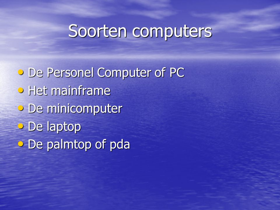 Soorten computers De Personel Computer of PC Het mainframe