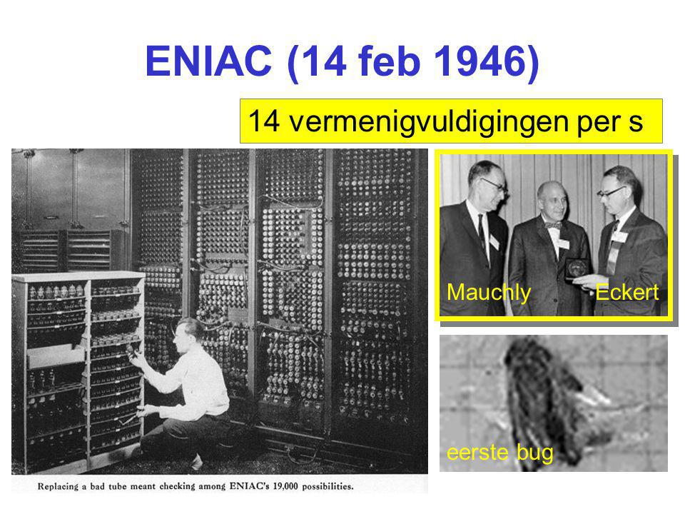 ENIAC (14 feb 1946) 14 vermenigvuldigingen per s Mauchly Eckert